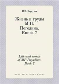 Life and Works of MP Pogodina. Book 7