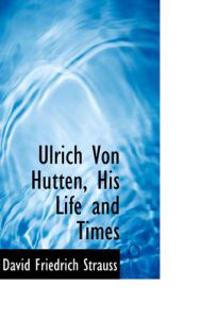 Ulrich Von Hutten, His Life and Times