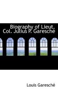Biography of Lieut. Col. Julius P. Garesch