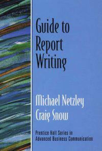 Guide to Report Writing (Guide to Business Communication Series)