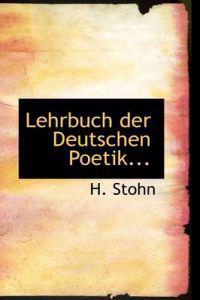Lehrbuch Der Deutschen Poetik...