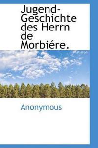 Jugend-Geschichte Des Herrn de Morbi Re.