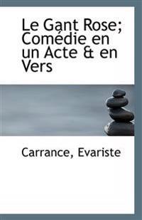 Le Gant Rose; Com Die En Un Acte & En Vers