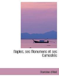 Naples, Ses Monumens Et Ses Curiosites