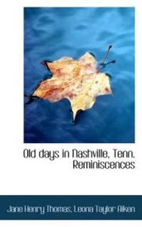 Old Days in Nashville, Tenn. Reminiscences