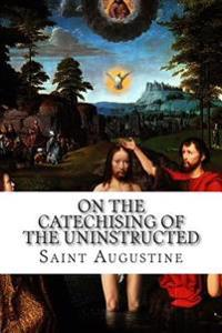 On the Catechising of the Uninstructed