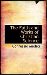 The Faith and Works of Christian Science