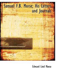 Samuel F.B. Morse; His Letters and Journals