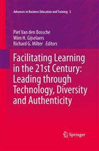 Facilitating Learning in the 21st Century: Leading through Technology, Diversity and Authenticity