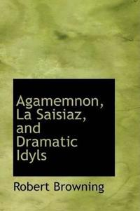 Agamemnon, La Saisiaz, and Dramatic Idyls
