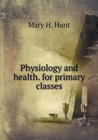 Physiology and Health. for Primary Classes