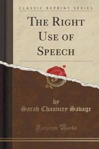 The Right Use of Speech (Classic Reprint)