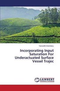 Incorporating Input Saturation for Underactuated Surface Vessel Trajec