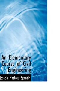 An Elementary Course of Civil Engineering