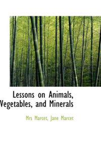 Lessons on Animals, Vegetables, and Minerals