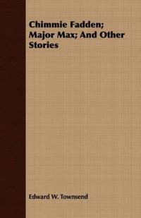 Chimmie Fadden; Major Max; and Other Stories