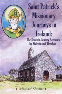 St patricks missionary journeys in ireland - the seventh-century accounts o