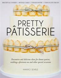 Pretty patisserie - decorative and delicious ideas for dinner parties, wedd