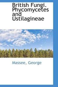 British Fungi. Phycomycetes and Ustilagineae