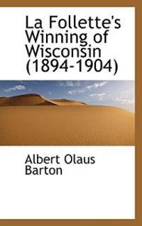 La Follette's Winning of Wisconsin (1894-1904)