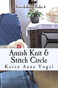 Amish Knit & Stitch Circle: Smicksburg Tales 4