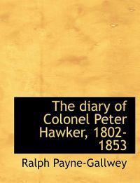 The Diary of Colonel Peter Hawker, 1802-1853