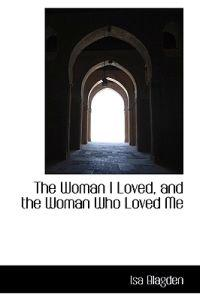 The Woman I Loved, and the Woman Who Loved Me