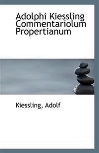 Adolphi Kiessling Commentariolum Propertianum