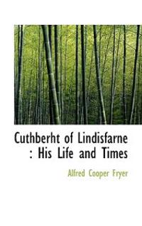 Cuthberht of Lindisfarne: His Life and Times