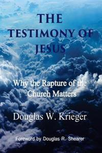 The Testimony of Jesus: Why the Rapture of the Church Matters