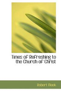 Times of Refreshing to the Church of Christ