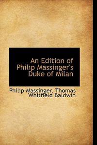 An Edition of Philip Massinger's Duke of Milan