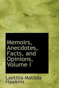 Memoirs, Anecdotes, Facts, and Opinions