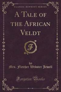 A Tale of the African Veldt (Classic Reprint)