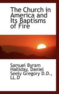 The Church in America and Its Baptisms of Fire