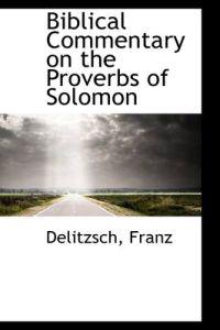 Biblical Commentary on the Proverbs of Solomon