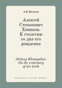 Aleksey Khomyakov. on the Centenary of His Birth