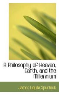 A Philosophy of Heaven, Earth, and the Millennium