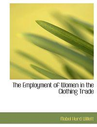 The Employment of Women in the Clothing Trade