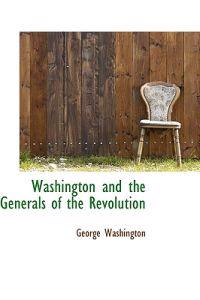 Washington and the Generals of the Revolution