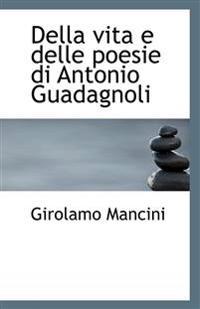 Della Vita E Delle Poesie Di Antonio Guadagnoli