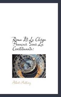 Rome Et Le Clerge Fran Ais Sous La Constituante