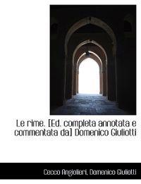 Le Rime. [Ed. Completa Annotata E Commentata Da] Domenico Giuliotti