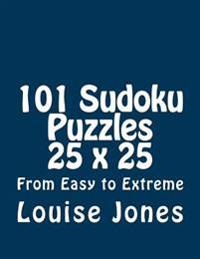 101 Sudoku Puzzles 25 X 25 from Easy to Extreme - Louise Jones