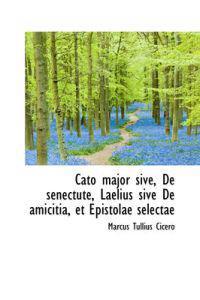 Cato Major Sive, De Senectute, Laelius Sive De Amicitia, Et Epistolae Selectae
