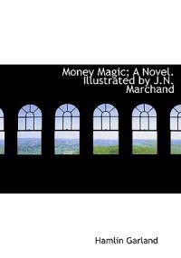 Money Magic; A Novel. Illustrated by J.N. Marchand