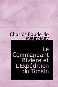 Le Commandant Riviere Et L'expedition Du Tonkin