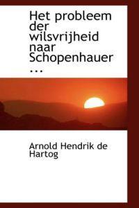 Het Probleem Der Wilsvrijheid Naar Schopenhauer ...