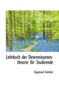 Lehrbuch Der Determinanten-Theorie F R Studirende