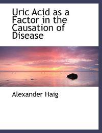 Uric Acid as a Factor in the Causation of Disease